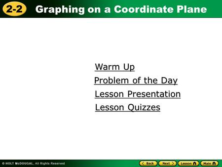 2-2 Graphing on a Coordinate Plane Warm Up Warm Up Lesson Presentation Lesson Presentation Problem of the Day Problem of the Day Lesson Quizzes Lesson.