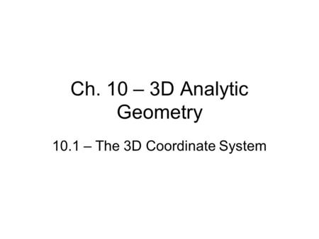 Ch. 10 – 3D Analytic Geometry