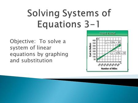 Objective: To solve a system of linear equations by graphing and substitution.