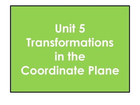 Unit 5 Transformations in the Coordinate Plane. Translations.