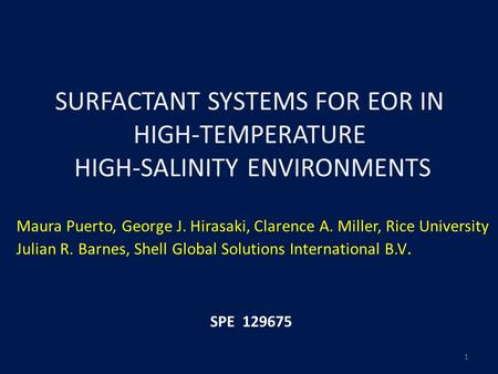 SURFACTANT SYSTEMS FOR EOR IN HIGH-TEMPERATURE HIGH-SALINITY ENVIRONMENTS Maura Puerto, George J. Hirasaki, Clarence A. Miller, Rice University Julian.