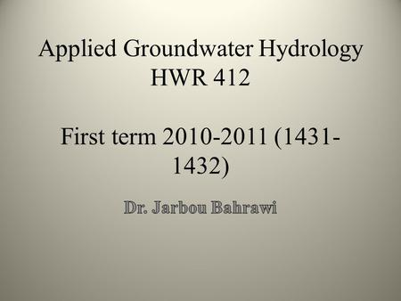 Applied Groundwater Hydrology HWR 412 First term 2010-2011 (1431- 1432)