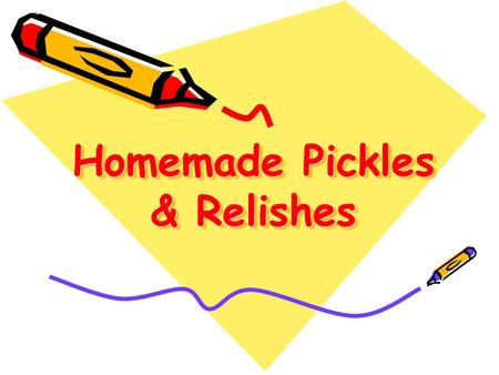 Homemade Pickles & Relishes. 2 Types of Pickles Fermented or crock picklesFermented or crock pickles Fresh pack or quick process picklesFresh pack or.