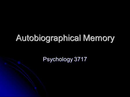 an overview of the study of memory and the principles of autobiographical memories Chapter study outline memory errors autobiographical memory long, long-term remembering how general are the principles of memory chapter summary.