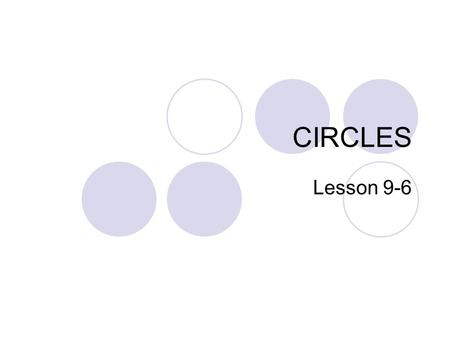 CIRCLES Lesson 9-6. Circles A circle is a set of points that are the same distance from a given point, called the center.