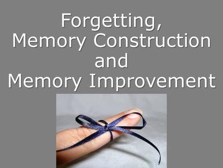 Forgetting, Memory Construction and Memory Improvement.