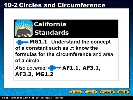 Holt CA Course 1 10-2 Circles and Circumference MG1.1 Understand the concept of a constant such as  ; know the formulas for the circumference and area.