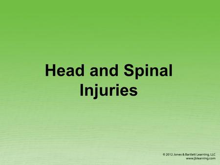 Head and Spinal Injuries. Head Injuries Scalp wounds Skull fracture Brain injuries © Joe Gough/ShutterStock, Inc.