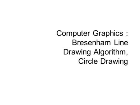 Computer Graphics : Bresenham Line Drawing Algorithm, Circle Drawing