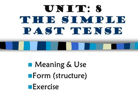 Unit: 8 The simple past tense Meaning & Use Form (structure) Exercise.
