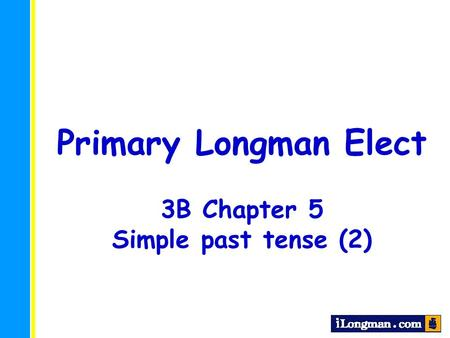 Primary Longman Elect 3B Chapter 5 Simple past tense (2)