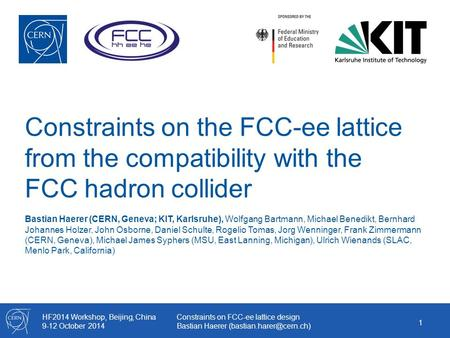 HF2014 Workshop, Beijing, China 9-12 October 2014 Constraints on FCC-ee lattice design Bastian Haerer Constraints on the FCC-ee.