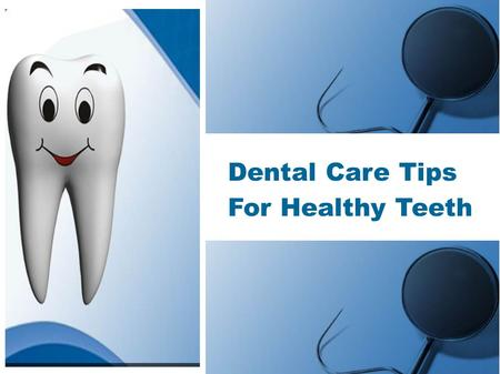Dental Care Tips For Healthy Teeth. You should take care for your teeth. Follow these tips for proper care Use a Fluoride Toothpaste Take Balanced Diet.