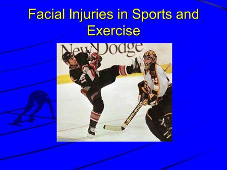 Facial Injuries in Sports and Exercise. Epidemiology Scope of the problem 18% of all athletic injuries Boys: 3 times more facial injuries than girls.