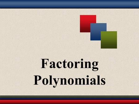 Factoring Polynomials. Part 1 The Greatest Common Factor.