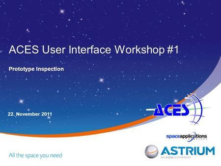 ACES User Interface Workshop #1 Prototype Inspection 22. November 2011.