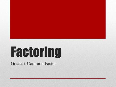 Factoring Greatest Common Factor. Factoring We are going to start factoring today. I will take it easy on you in the beginning. Factoring is one skill.