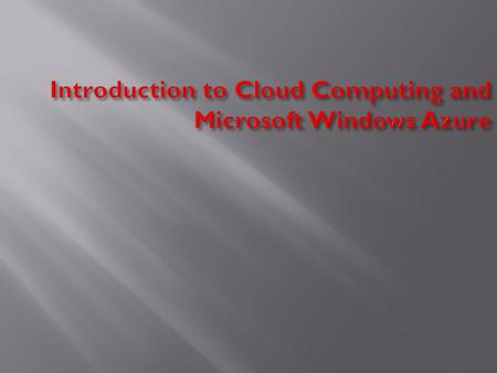  Cloud Computing technology basics Platform Evolution Advantages  Microsoft Windows Azure technology basics Windows Azure – A Lap around the platform.