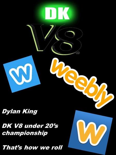 Dylan King DK V8 under 20's championship That's how we roll.