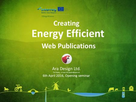 Energy Efficient Ara Design Ltd. Tiit Paabo,   6th April 2016, Opening seminar Creating Web Publications.