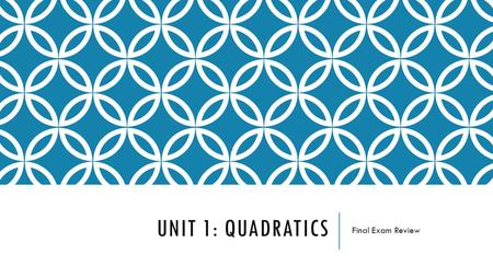 UNIT 1: QUADRATICS Final Exam Review. TOPICS TO COVER  GCF  Factoring  Solving Quadratic Equations  Graphing Quadratic Equations  Projectile Motion.