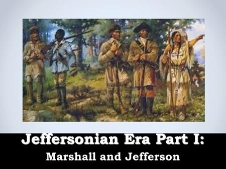 Jeffersonian Era Part I: Marshall and Jefferson. Warm Up  Where was the first colony in the New World located?  __________ negotiated a treaty with.