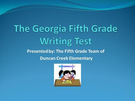 Presented by: The Fifth Grade Team of Duncan Creek Elementary.