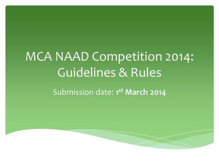 MCA NAAD Competition 2014: Guidelines & Rules Submission date: 1 st March 2014.