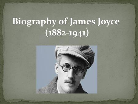 Biography of James Joyce (1882-1941). James Augustine Aloysius Joyce was born in 1882, just south of Dublin James' father, John Joyce, was a fierce Irish.