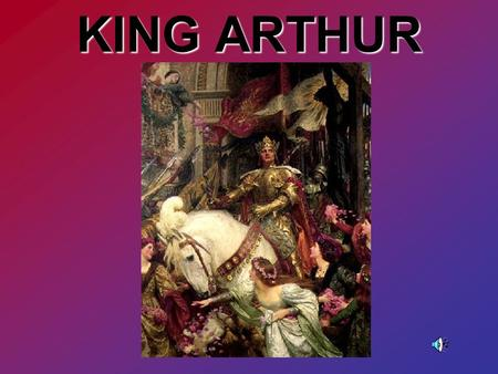 KING ARTHUR INTRODUCING KING ARTHUR Historical Arthur Dark Ages Literary Arthur Medieval.