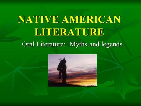 NATIVE AMERICAN LITERATURE Oral Literature: Myths and legends.