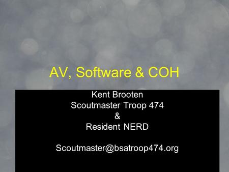 1 AV, Software & COH Kent Brooten Scoutmaster Troop 474 & Resident NERD