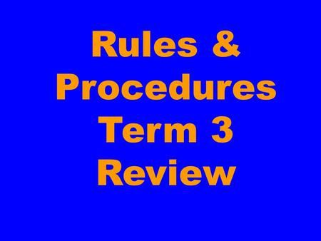 Rules & Procedures Term 3 Review THIS IS With Host... Your.