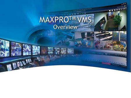 HONEYWELL – PROPRIETARY & CONFIDENTIAL (DO NOT DISTRIBUTE) MAXPRO TM VMS Overview.