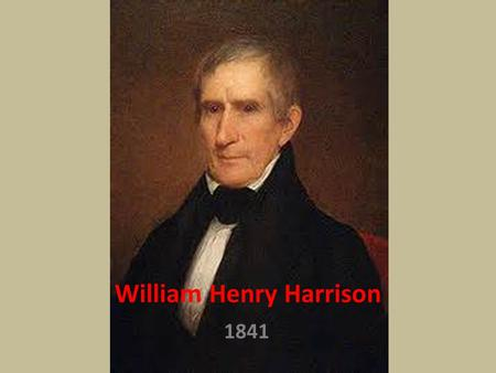 "William Henry Harrison 1841. Qualifications General From The Battle of Tippecanoe ""Tippecanoe and Tyler Too"" Friend of the Common People – Born Wealthy."