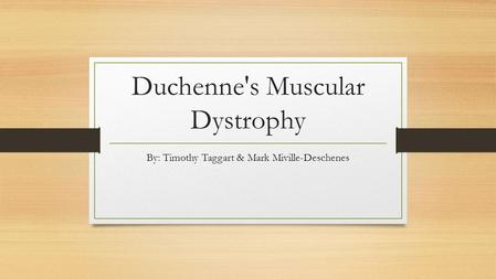 Duchenne's Muscular Dystrophy By: Timothy Taggart & Mark Miville-Deschenes.