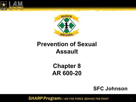 SHARP Program: I AM THE FORCE BEHIND THE FIGHT 1 Prevention of Sexual Assault Chapter 8 AR 600-20 SFC Johnson.