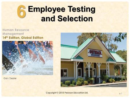 4-6 6-1 Employee Testing and Selection Human Resource Management 14 th Edition, Global Edition Gary Dessler Copyright © 2015 Pearson Education Ltd.