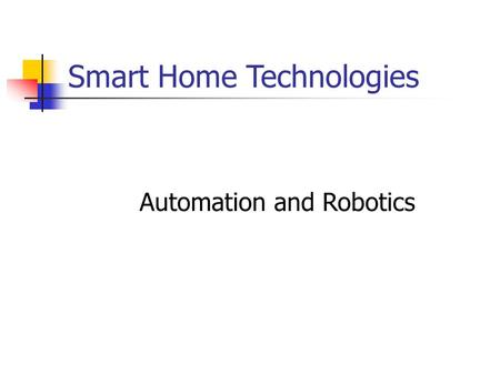 Smart Home Technologies Automation and Robotics. Motivation Intelligent Environments are aimed at improving the inhabitants' experience and task performance.