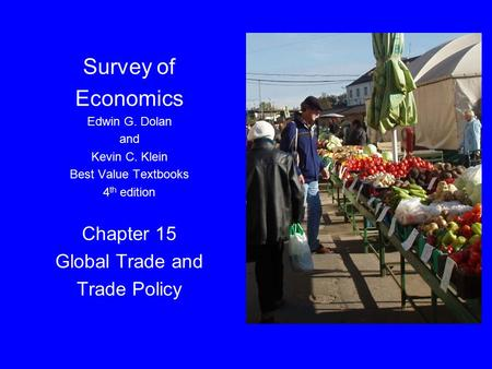 Dolan, Microeconomics 4e, Ch. 15 Survey of Economics Edwin G. Dolan and Kevin C. Klein Best Value Textbooks 4 th edition Chapter 15 Global Trade and Trade.