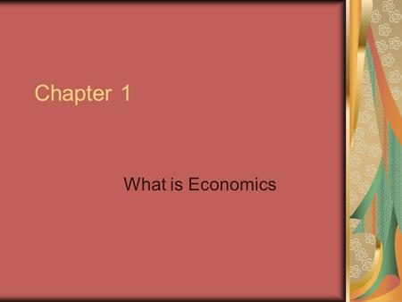 Chapter 1 What is Economics. Objectives 1)Explain why scarcity and choice are basic problems of economics. 2)Indentify Land, Labor, and Capital as the.