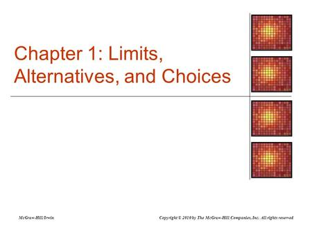 Chapter 1: Limits, Alternatives, and Choices McGraw-Hill/IrwinCopyright © 2010 by The McGraw-Hill Companies, Inc. All rights reserved.