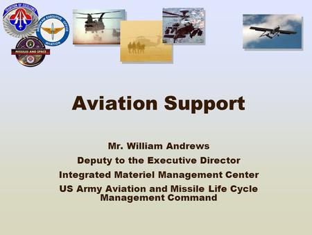 Aviation Support Mr. William Andrews Deputy to the Executive Director Integrated Materiel Management Center US Army Aviation and Missile Life Cycle Management.