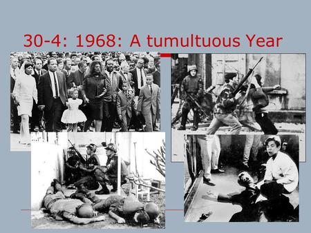 30-4: 1968: A tumultuous Year. TET OFFENSIVE Causes:  The Vietnam War  The Vietcong's push to capture cities in South Vietnam Effects:  A military.