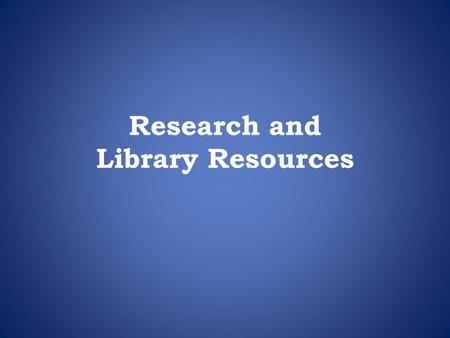 Research and Library Resources. Three Essential Research Techniques 1.Know your topic thoroughly 2.Understand how to limit your search 3.Know the best.