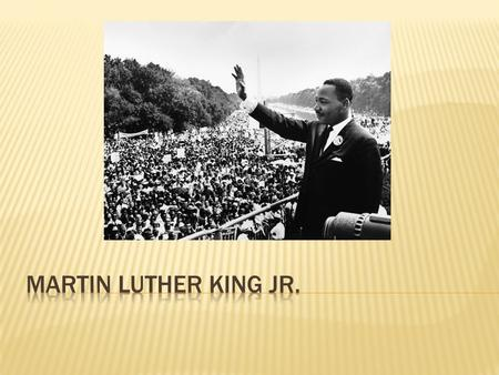 Martin Luther King Jr. was born on January 15, 1929 in Atlanta Georgia. Martin Luther King Jr. attended Booker T. Washington High School where he was.