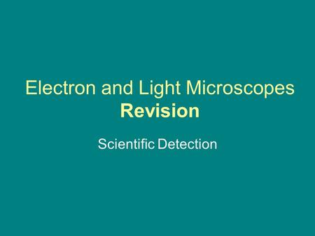Electron and Light Microscopes Revision Scientific Detection.