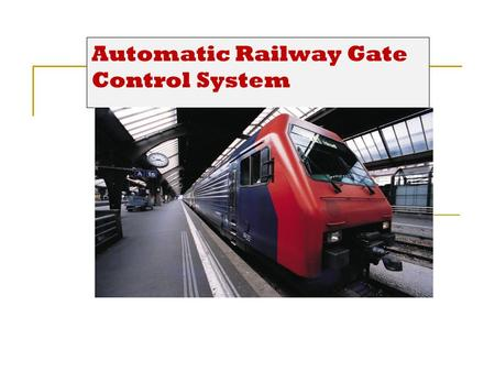 Automatic Railway Gate Control System. abstract The aim of this project is to Automate unmanned railway gate using mechatronics. PROJECT DEFINATION: The.