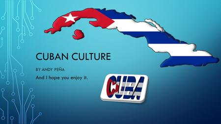 CUBAN CULTURE BY ANDY PEÑA And I hope you enjoy it.