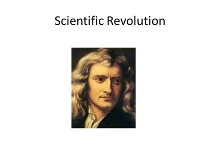 Scientific Revolution. Beginnings The scientific revolution was the dawning of modern science, when developments in mathematics, physics, astronomy, biology,